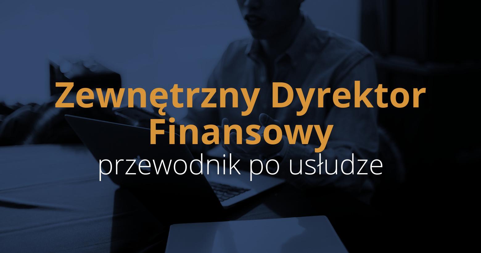 Zewnętrzny Dyrektor Finansowy – przewodnik po usłudze